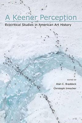 A Keener Perception By Braddock, Alan C. (EDT)/ Irmscher, Christoph (EDT)/ Buell, Lawrence (FRW)