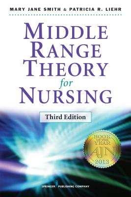 Middle Range Theory for Nursing By Smith, Mary Jane/ Liehr, Patricia R.